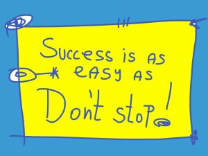 Success is as easy as don't stop